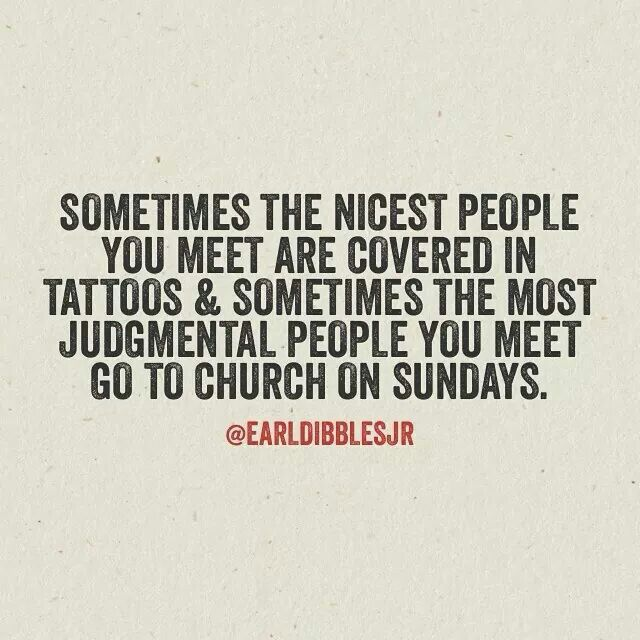 Judging Tattoo Quotes: Sometimes The Nicest People You Meet Are Covered In