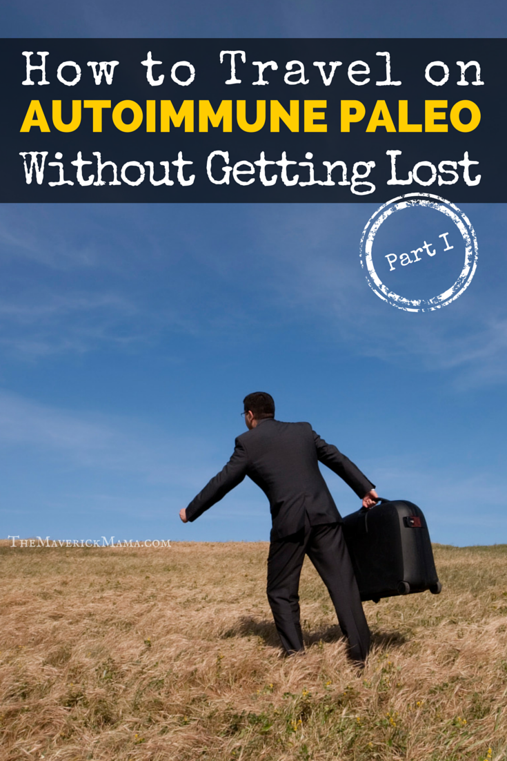 How to Travel on the Autoimmune Paleo Protocol Without Getting Lost, Part 1   The Maverick Mama