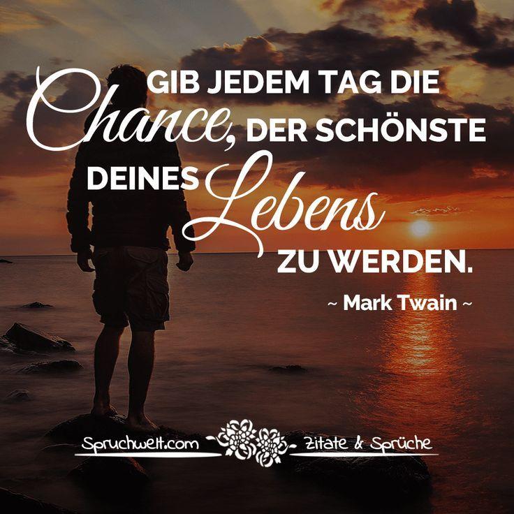 Gib jedem Tag die Chance, der schönste deines Lebens zu werden - Mark Twain Zitat #marktwain
