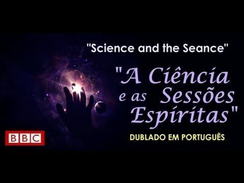 Documentário - BBC - A Ciência e as Sessões Espíritas - (Science and the...