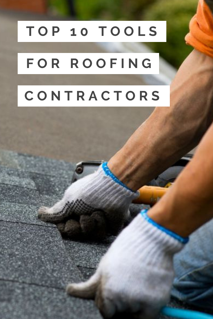 Equipment For Roofing Contractors 10 Tools To Get Started Roofing Contractors Roofing Contractors