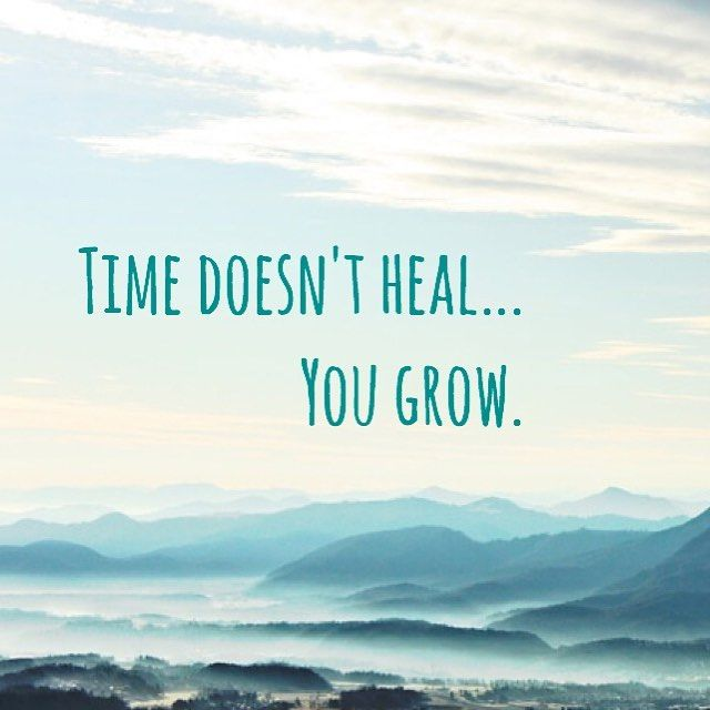 Time doesn t heal You grow
