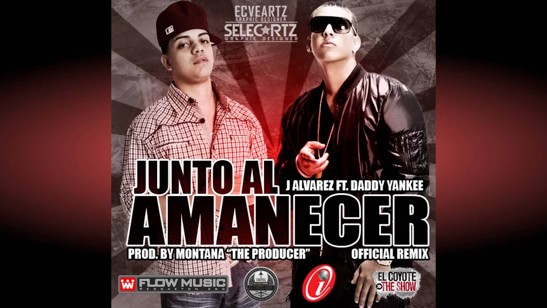 J Alvarez Feat Daddy Yankee Junto Al Amanecer Remix Daddy Yankee Reggaeton Songs