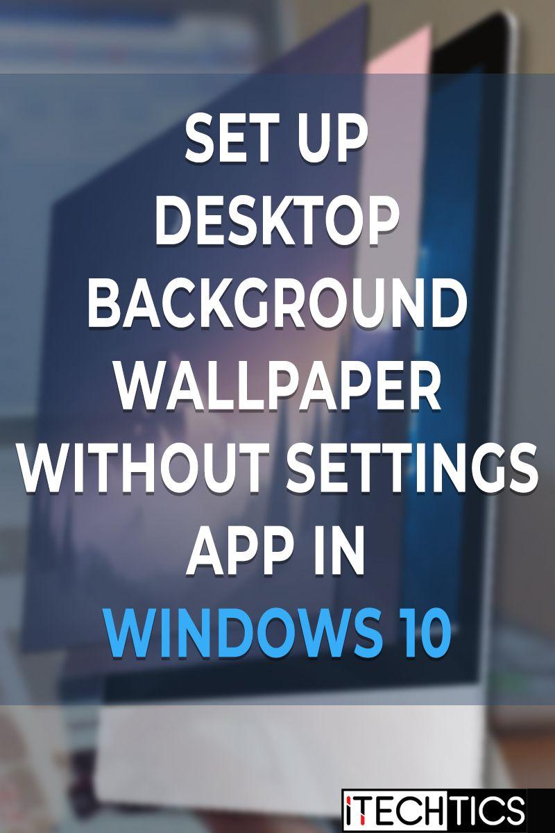 Set Up Desktop Background Wallpaper Without Settings App In Windows 10 In 2021 Desktop Wallpapers Backgrounds Settings App Windows 10