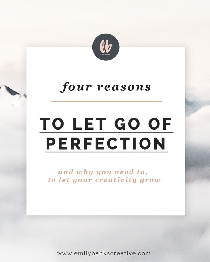 You Need To Let Go Of The Idea Of Perfection. — Emily Banks Creative