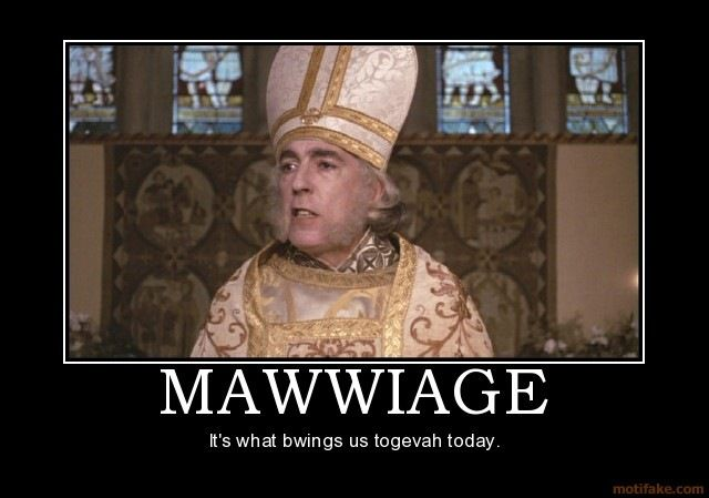 What can I say...Mawwiage!