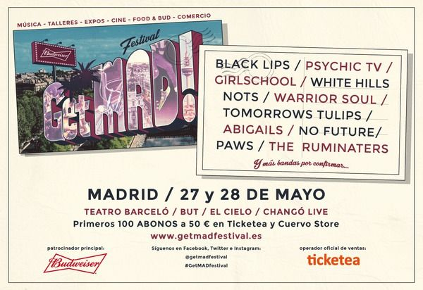 27 y 28 de Mayo en Madrid ★ Black Lips I Psychic TV I  Girlschool I White Hills... ★ Aterriza GetMAD! festival ★   GetMAD! festival 27 y 28 de Mayo I MADRID ¡Primeras confirmaciones para GetMAD! festival!  BLACK LIPS, PSYCHIC TV, GIRLSCHOOL,  WHITE HILLS, NOTS, WARRIOR SOUL, TOMORROWS TULIPS, ABIGAILS, NO FUTURE, PAWS, THE RUMINATERS...