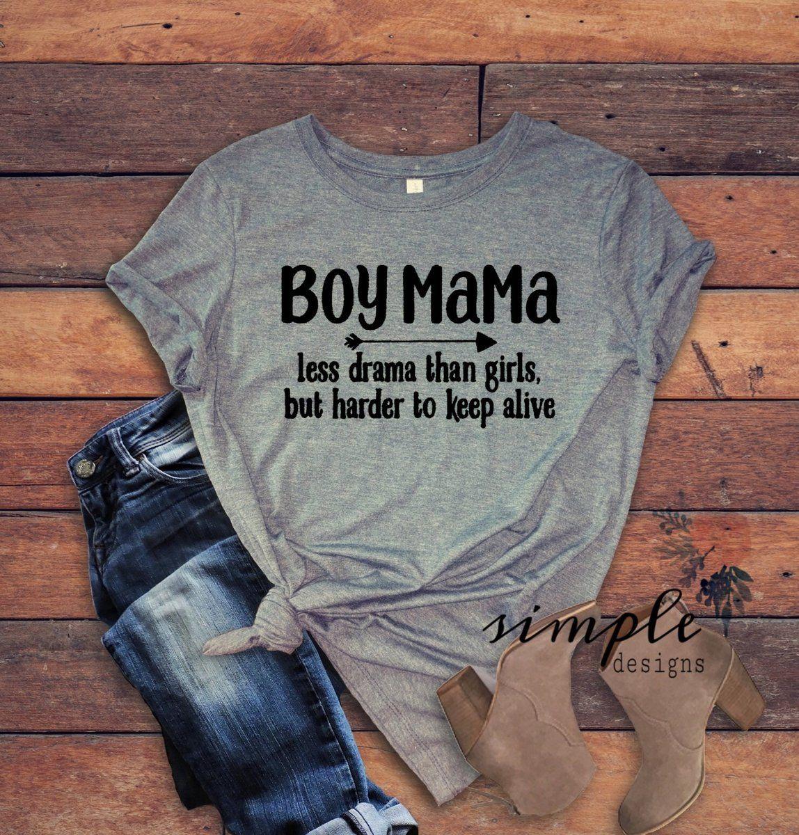 Boy Mama T-shirt, Less Drama Than Girls Harder to Keep Alive