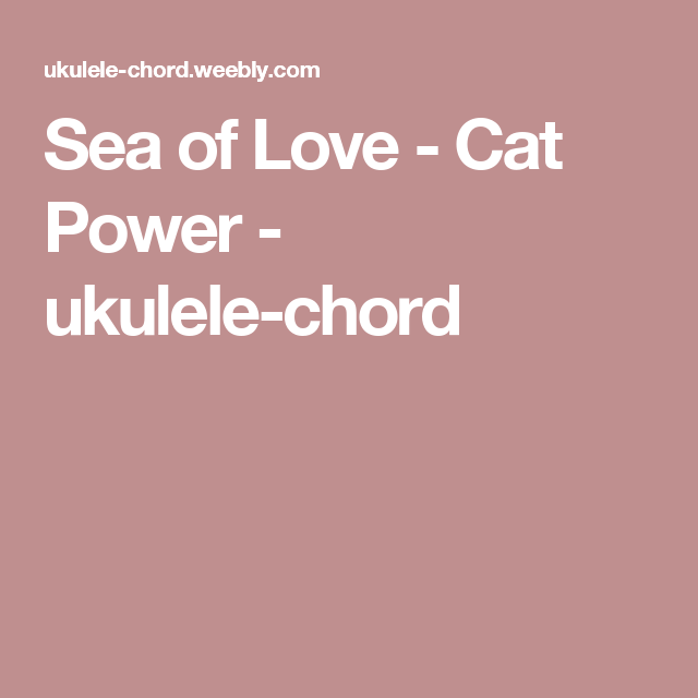 Sea Of Love Cat Power Ukulele Chord Music Pinterest