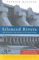 Silenced rivers : the ecology and politics of large dams / Patrick McCully