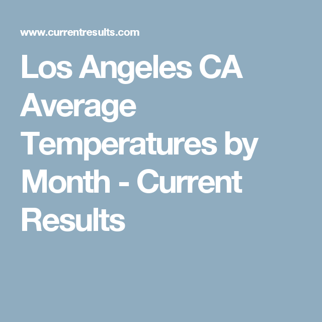 Los Angeles Ca Average Temperatures By Month Current Results California Travel Road Trips Temperatures Weather In Palm Springs