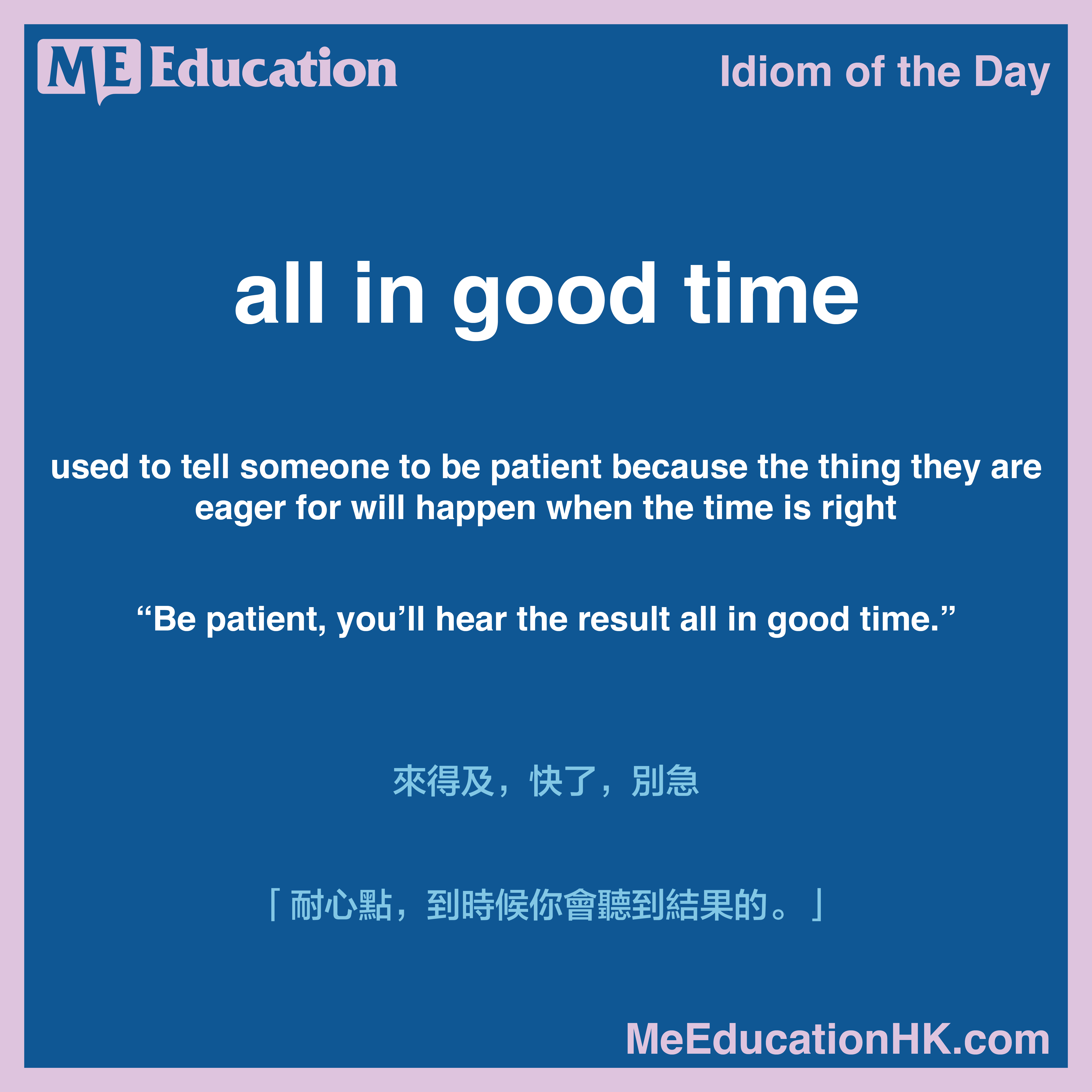Idiom Of The Day All In Good Time Old Quotes Idioms Day