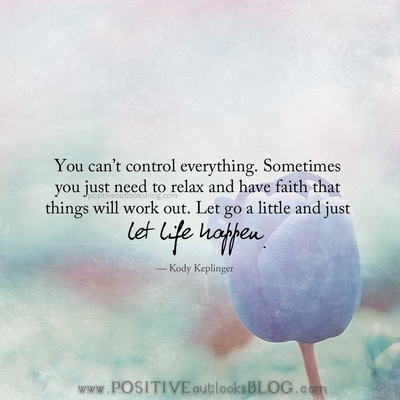 You can't control everything. Sometimes you just need to