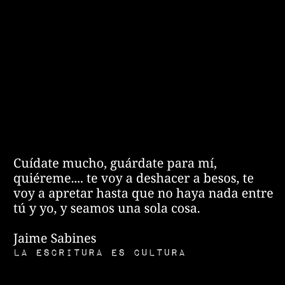 Cuídate mucho......Jaime Sabines