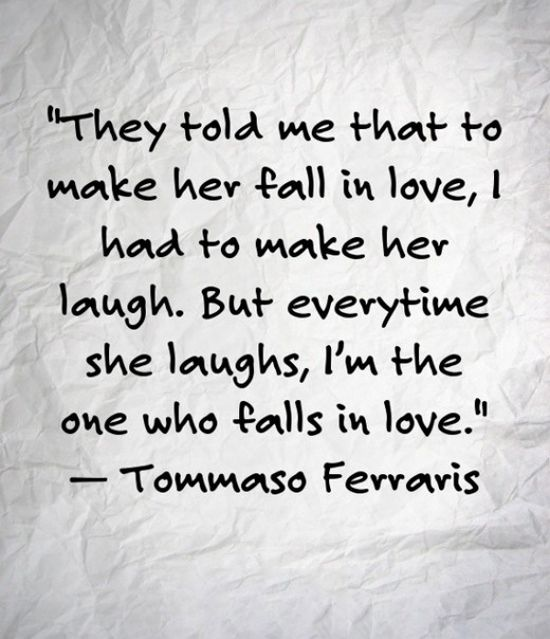 They Told Me That Make Her Fall In Love I Had To Make Her Laugh But Every Time She Laughs Im The One Who Falls In Love Tommaso Ferraris By Nicole