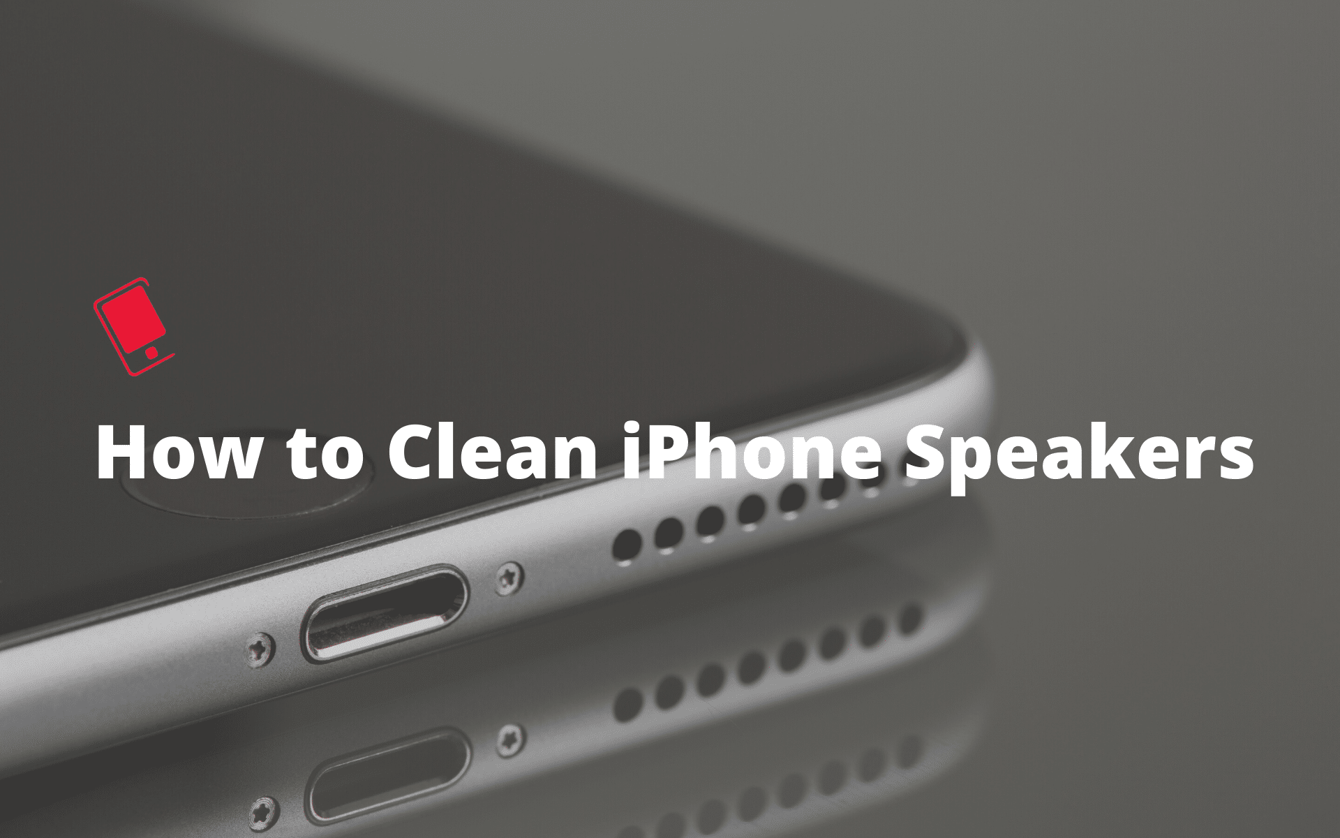 How to Clean iPhone Speakers Without Damaging Them
