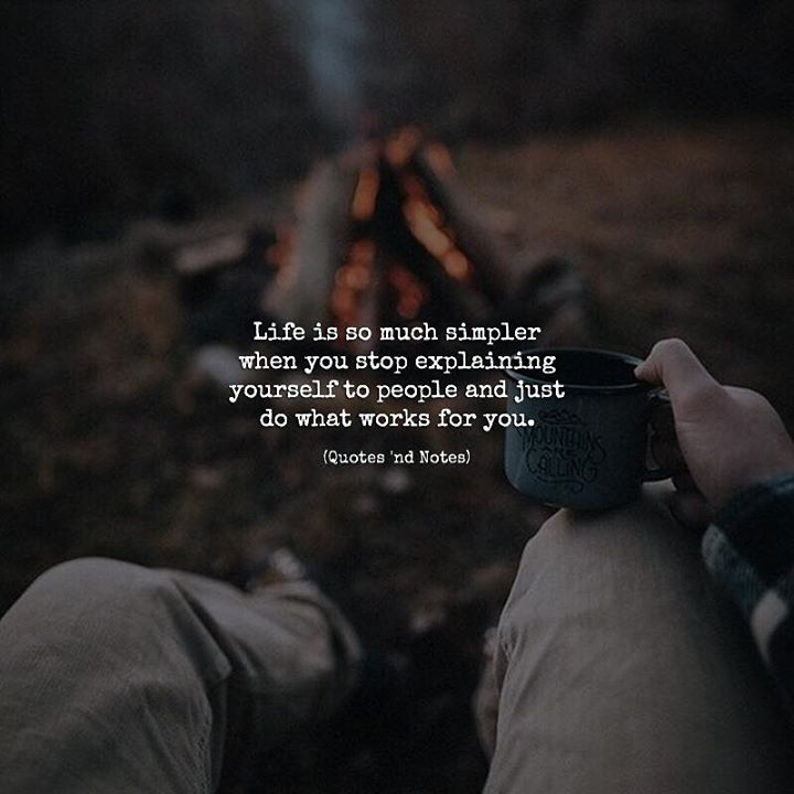 Life Is So Much Simpler When You Stop Explaining Yourself To People And Just Do What Works For You Via Http If Quotes To Live By Words Inspirational Quotes