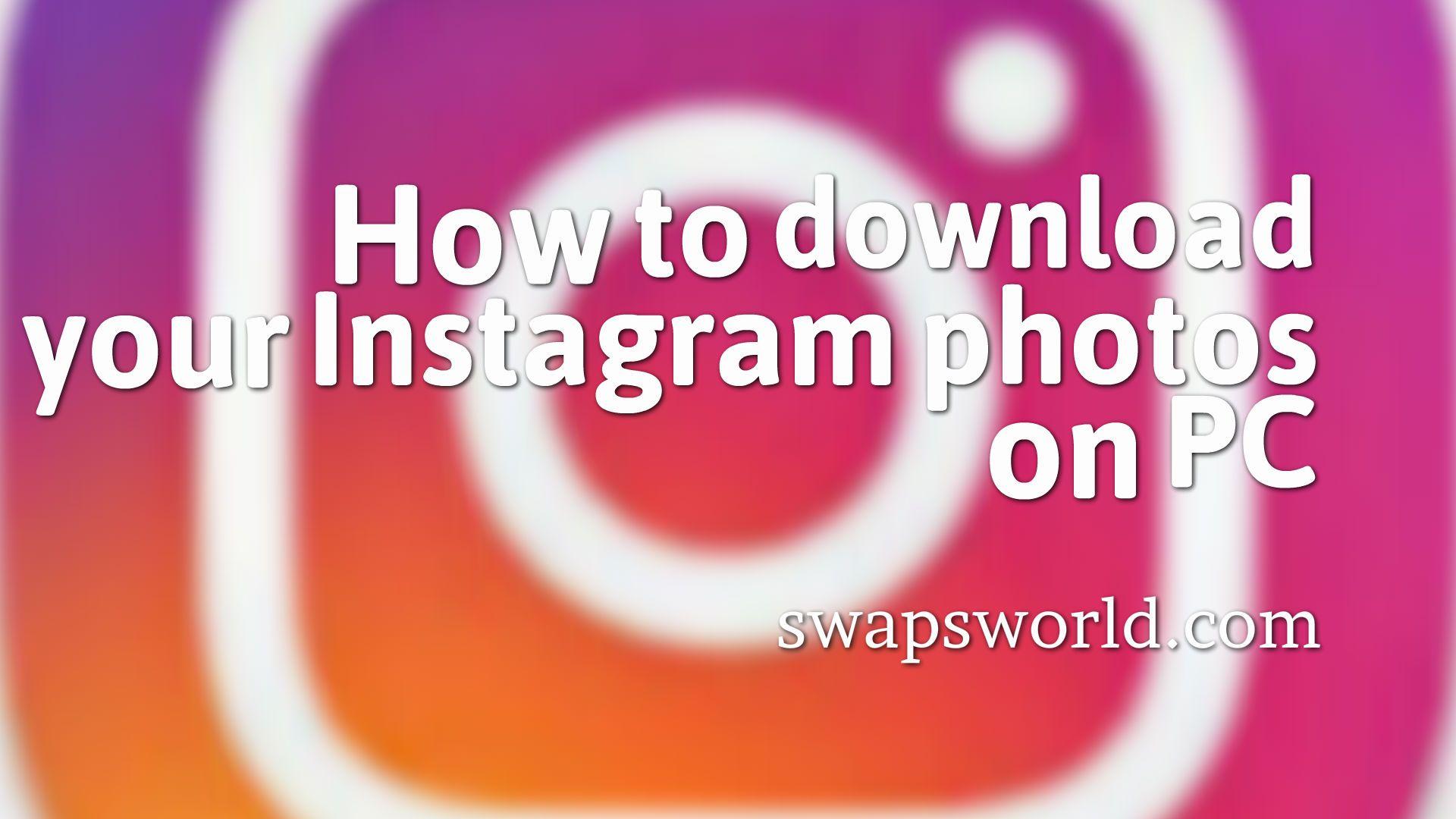Download Instagram pictures on pc | swapsworld com | Instagram