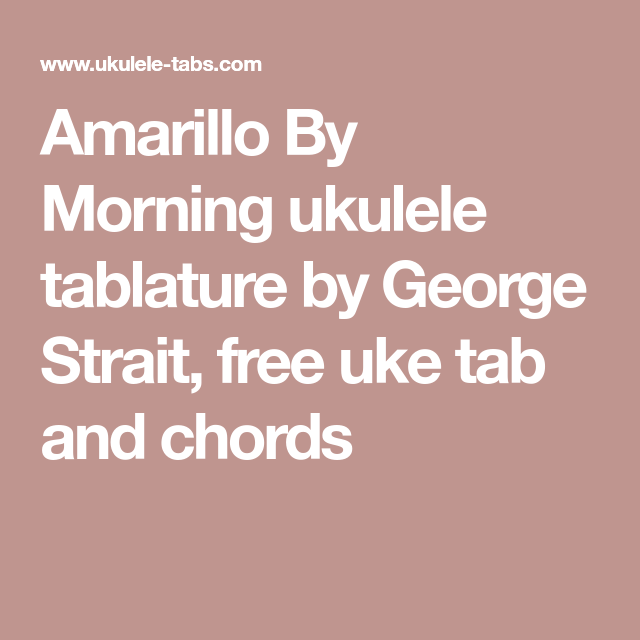 Amarillo By Morning ukulele tablature by George Strait, free uke tab ...
