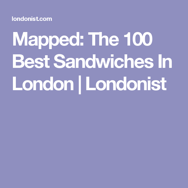 Mapped: The 100 Best Sandwiches In London | Londonist