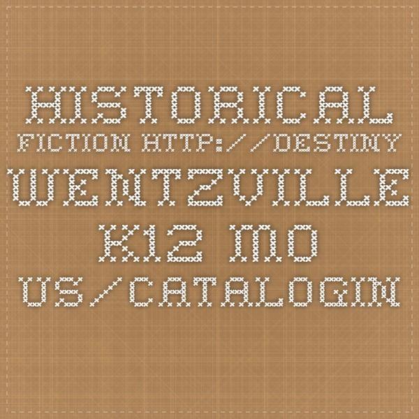 Historical Fiction http://destiny.wentzville.k12.mo.us/cataloging/servlet/presentbooklistform.do?listID=7344310