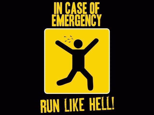 In Case Of Emergency ... Run Like Hell ...