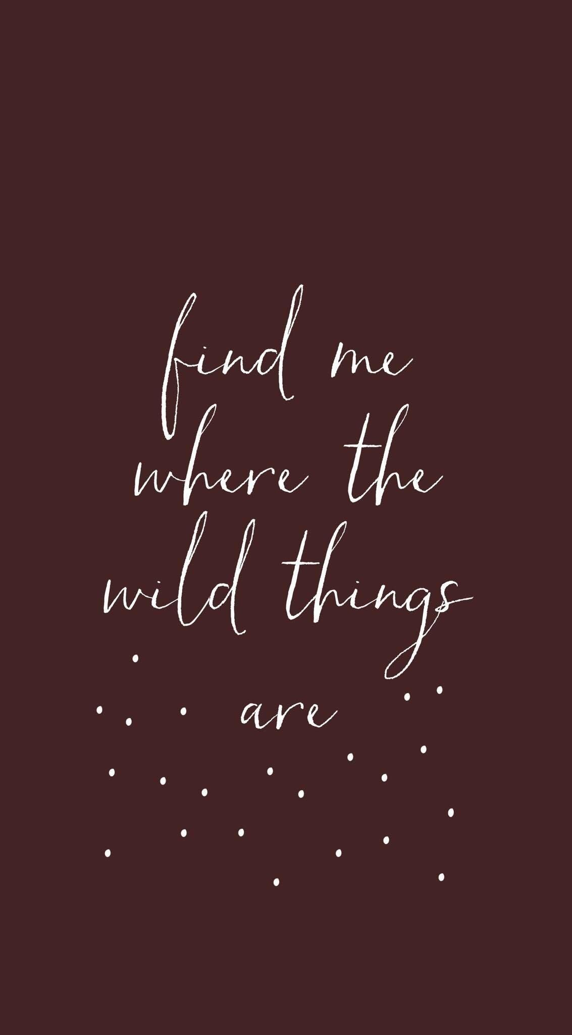 Find Me Where The Wild Things Are Explore Phone Quotes