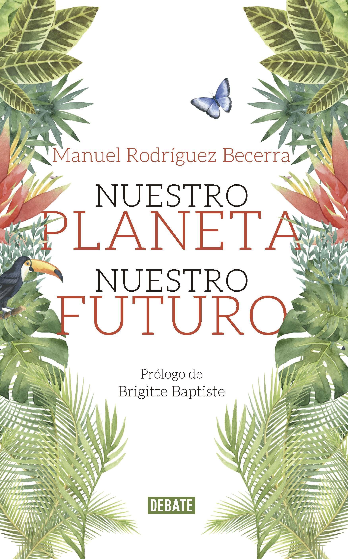 Nuestro Planeta Nuestro Futuro Manuel Rodríguez Becerra Planeta Medio Ambiente Recursos Naturales Renovables