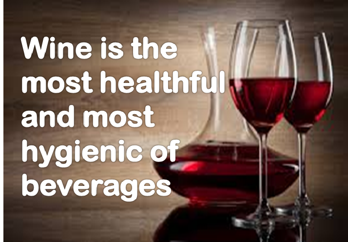 Wine is the most healthful and most hygienic of beverages