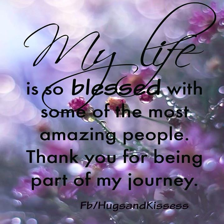 My Life Is So Blessed With Some Of The Most Amazing People Thank