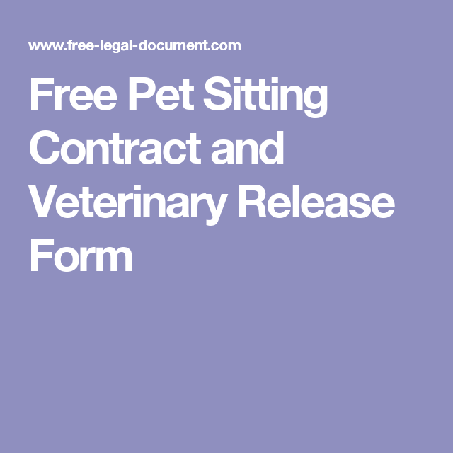 free pet sitting contract and veterinary release form pet