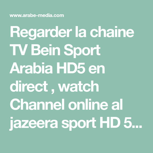 Regarder La Chaine Tv Bein Sport Arabia Hd5 En Direct Watch Channel Online Al Jazeera Sport Hd 5 Jsc Sport Aljazeerasport Hd 5 C Bein Sports Channel Online