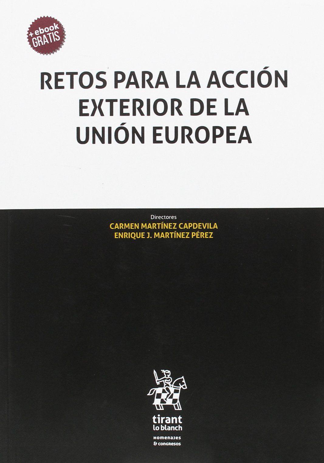 Retos Para La Accion Exterior De La Union Europea Carmen Martinez Capdevila Enrique J Martinez Perez Directores Tirant Lo Blanch 2017