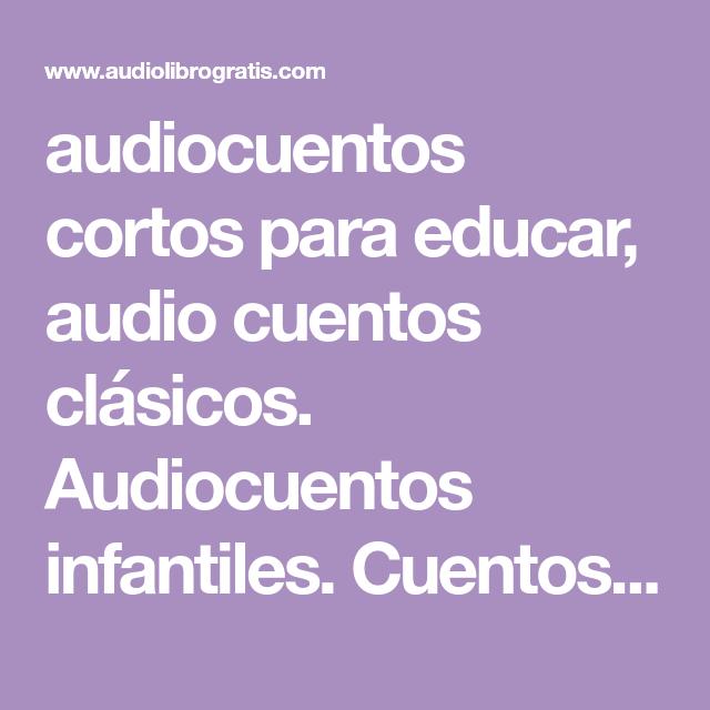 Audiocuentos Cortos Para Educar Audio Cuentos Clásicos Audiocuentos Infantiles Cuentos Infantiles En Audio Pa Audiolibros Cuento Infantiles Cuentos Cortitos