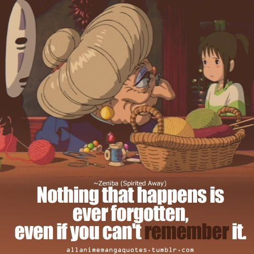 △_□_Anime Quote △_□_ Anime Movie : Spirited Away I Believe This Is Very  True You Never Have Forgotten The Things That Happens If You Cant Even  Remember ...