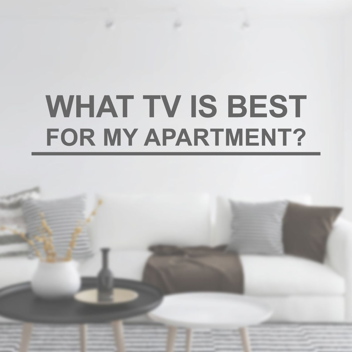 What Tv Is Best For Your Apartment Tv Size Apartment Tv Viewing Distance