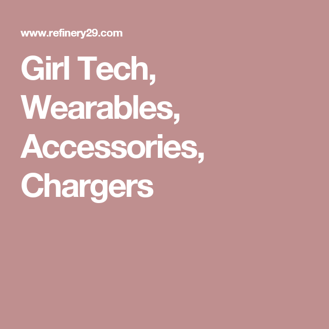 Girl Tech, Wearables, Accessories, Chargers