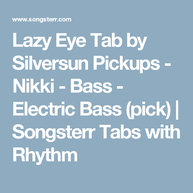 Lazy Eye Tab by Silversun Pickups - Nikki - Bass - Electric
