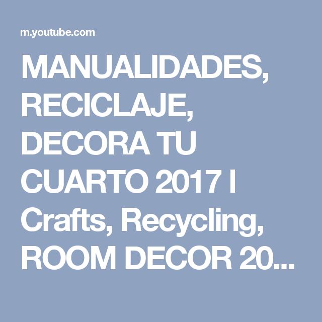 MANUALIDADES, RECICLAJE, DECORA TU CUARTO 2017 l Crafts, Recycling, ROOM DECOR 2017 - YouTube
