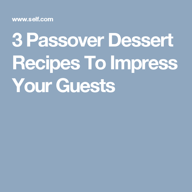 3 passover dessert recipes to impress your guests passover dessert 3 passover dessert recipes to impress your guests sisterspd