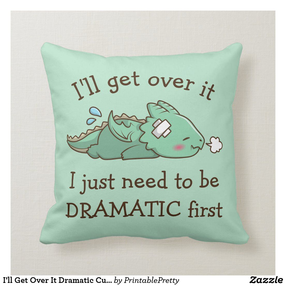 I'll Get Over It Dramatic Cute Funny Baby Dragon Throw Pillow