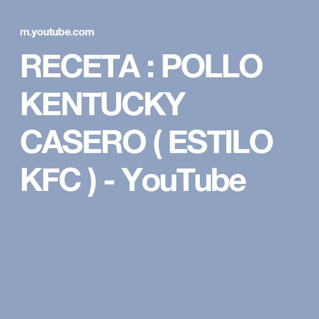 RECETA : POLLO KENTUCKY CASERO ( ESTILO KFC ) - YouTube