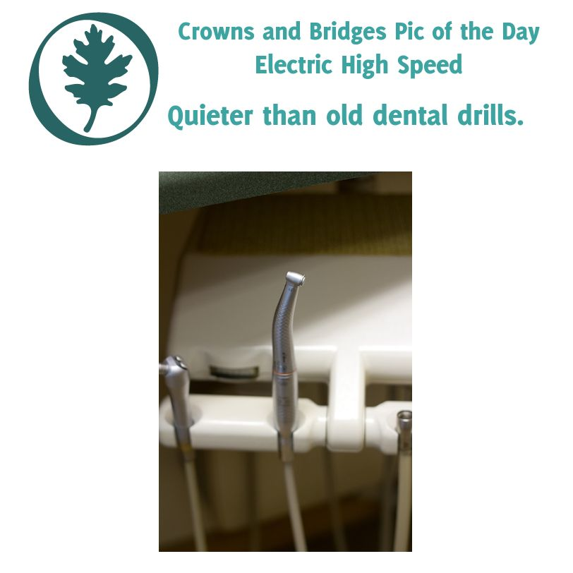 Daily image from Oakridge Dental Crowns and Bridges. --- Electric High Speed  --- Quieter than old dental drills