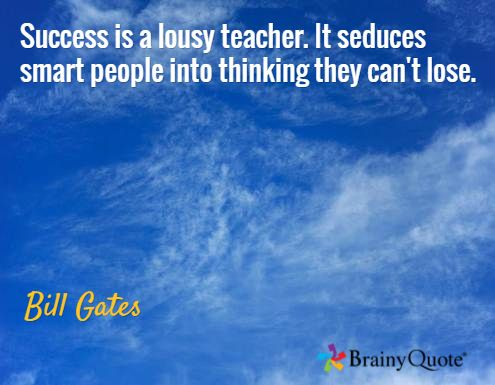 Success is a lousy teacher. It seduces smart people into thinking they can't lose. / Bill Gates