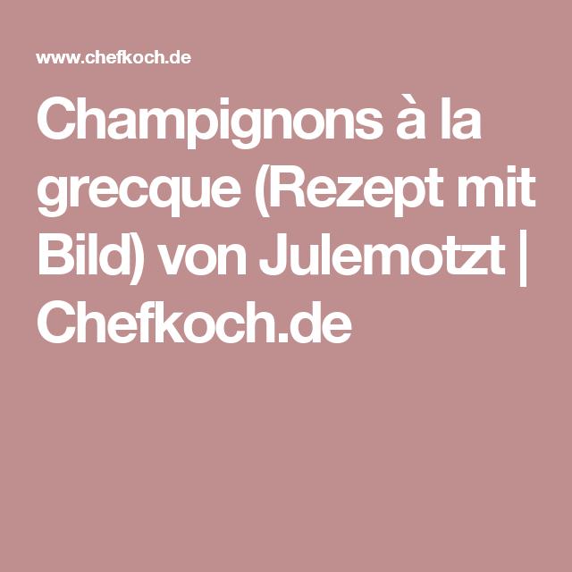 Champignons à la grecque (Rezept mit Bild) von Julemotzt | Chefkoch.de