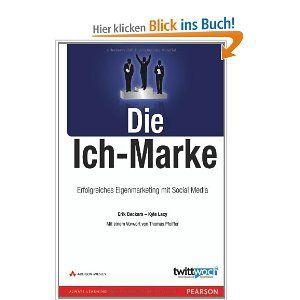 Die Ich Marke Erfolgreiches Eigenmarketing Mit Social Media Bizztec Amazon De Erik Deckers Kyle Lacy Bucher Marketing Marke Erfolgreich