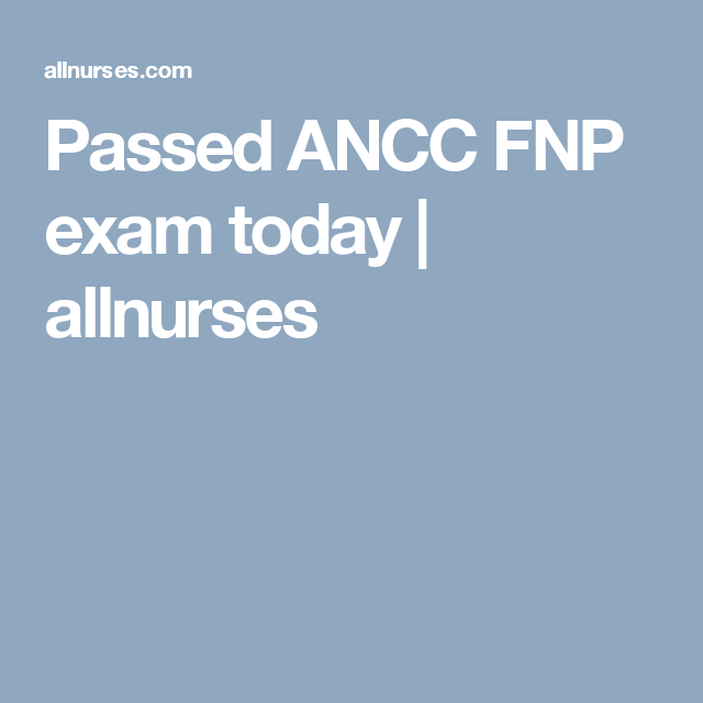 Passed ANCC FNP exam today | allnurses | FNP | Nursing students