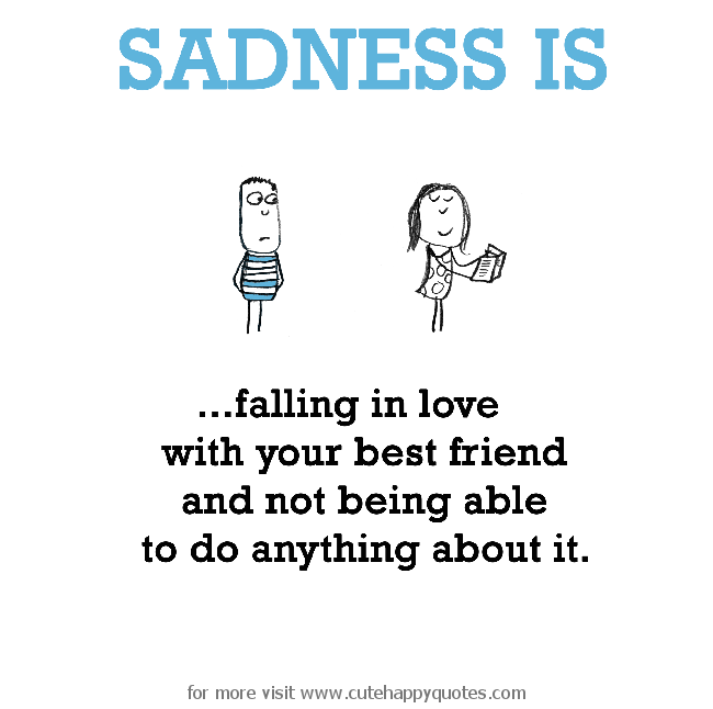 Sad Quotes 133 Best Sadness Quotes About Life And Love: Sadness Is, Falling In Love With Your Best Friend And Not