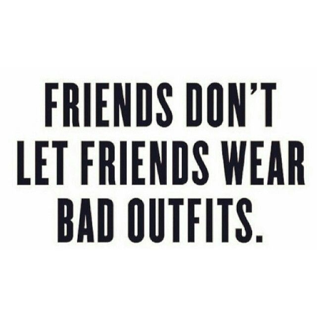 Friends Don T Let Friends Wear Bad Shoes Fashionista Quotes Fashion Quotes Quotes To Live By