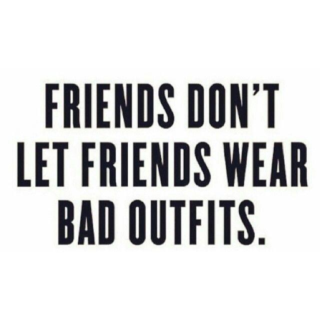 Friends don't let friends wear bad shoes. | Fashion Quotes